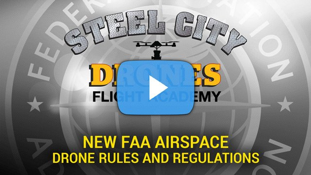 New FAA Airspace Rules and Regulation For Drones - Steel City Drones Flight Academy
