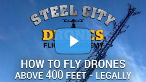 How to fly drones above 400 feet legally - Steel City Drones Flight Academy